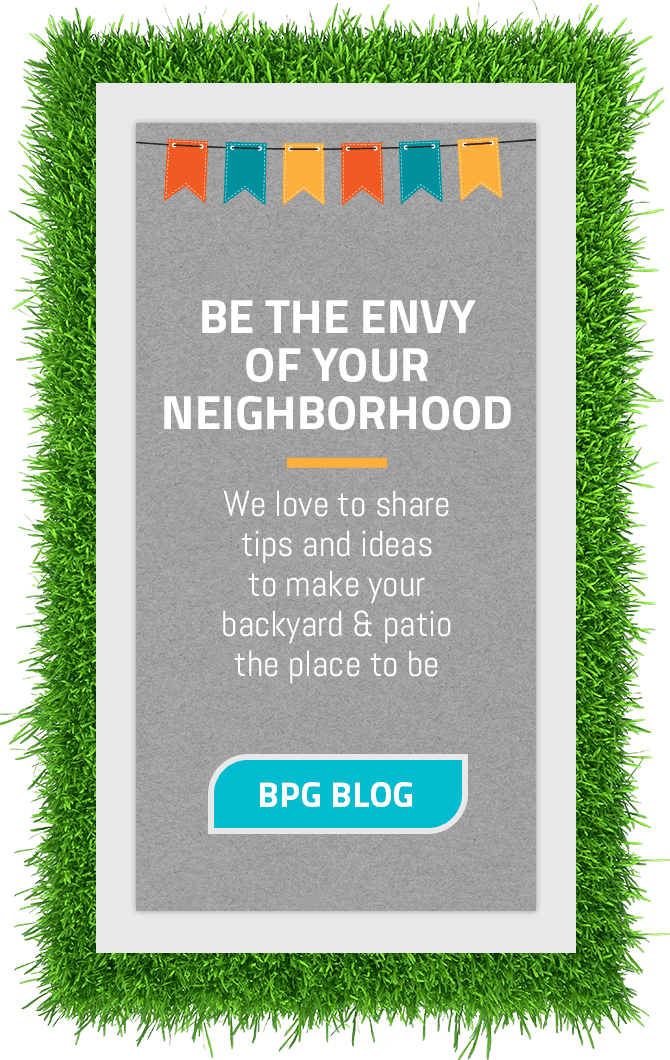 Be the envy of your neighborhood - we love to share tips and ideas to make your backyard & patio the place to be
