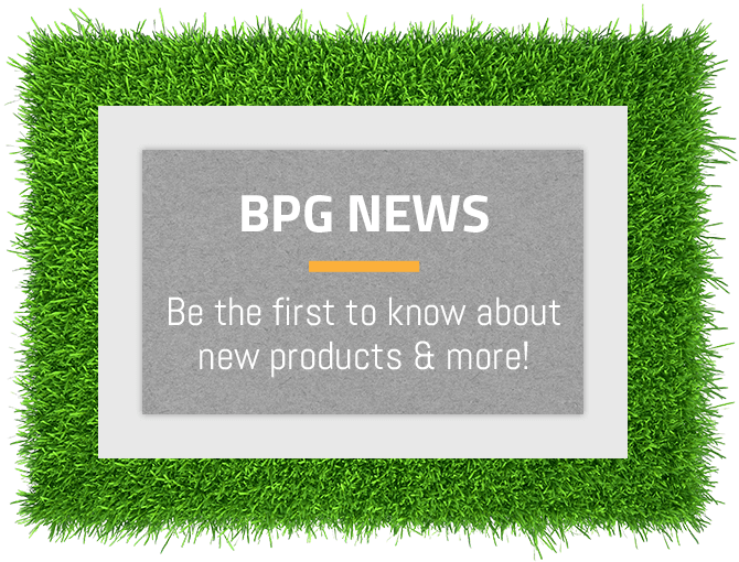 BPG News - be the first to know about new products and more
